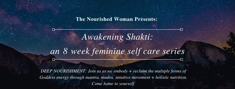 April 9~ May 28 2020: Awakening Shakti 8 week Feminine Embodiment + Self-Care Series in VANCOUVER